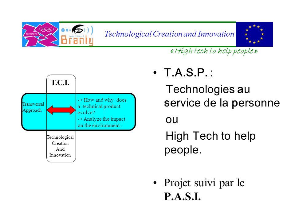 T.A.S.P. : Technologies au service de la personne ou High Tech to help people. Projet suivi par le P.A.S.I. Transversal Approach -> How and why does a