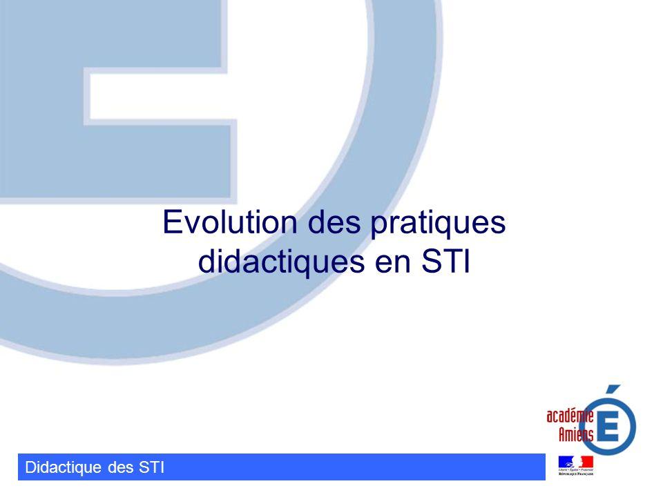 Didactique des STI Evolution des pratiques didactiques en STI