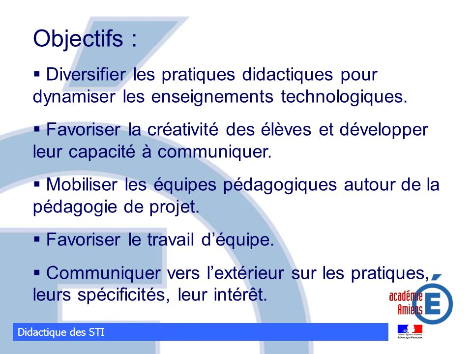 Didactique des STI Objectifs : Diversifier les pratiques didactiques pour dynamiser les enseignements technologiques. Favoriser la créativité des élèv
