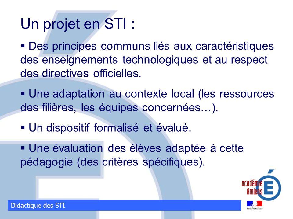 Didactique des STI Un projet en STI : Des principes communs liés aux caractéristiques des enseignements technologiques et au respect des directives of