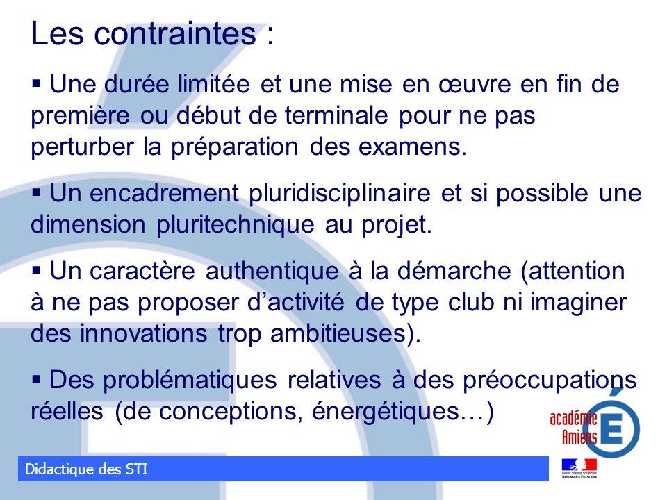 Didactique des STI Les contraintes : Une durée limitée et une mise en œuvre en fin de première ou début de terminale pour ne pas perturber la préparat