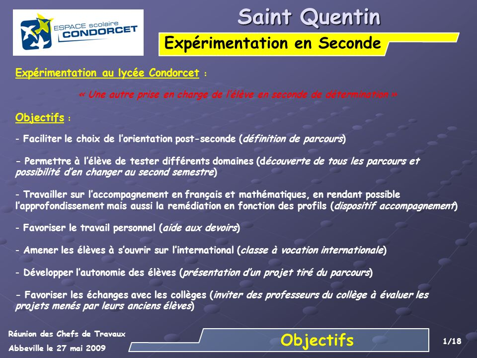 Réunion des Chefs de Travaux Abbeville le 27 mai 2009 2/18 Saint Quentin Expérimentation en Seconde Rentrée 2009 2 Profils de classes différents - La seconde détermination active (6 classes) - La seconde à vocation internationale (1classe)