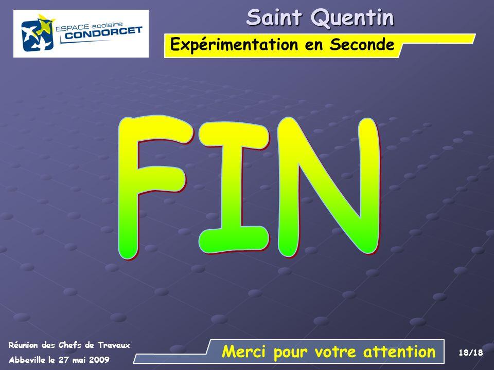 Réunion des Chefs de Travaux Abbeville le 27 mai 2009 18/18 Saint Quentin Expérimentation en Seconde Merci pour votre attention