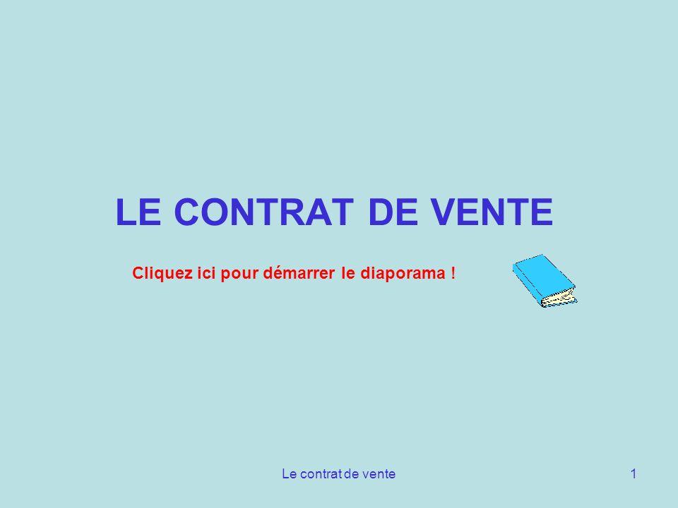 Le contrat de vente1 LE CONTRAT DE VENTE Cliquez ici pour démarrer le diaporama !