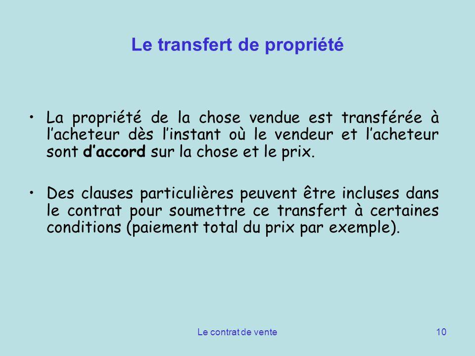 Le contrat de vente10 Le transfert de propriété La propriété de la chose vendue est transférée à lacheteur dès linstant où le vendeur et lacheteur son