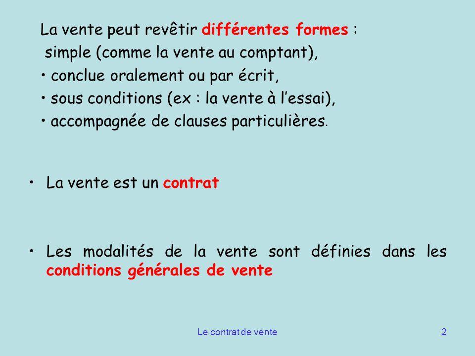 Le contrat de vente2 La vente peut revêtir différentes formes : simple (comme la vente au comptant), conclue oralement ou par écrit, sous conditions (