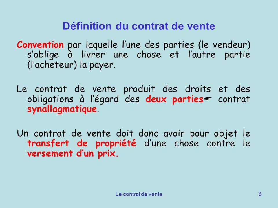 Le contrat de vente3 Définition du contrat de vente Convention par laquelle lune des parties (le vendeur) soblige à livrer une chose et lautre partie