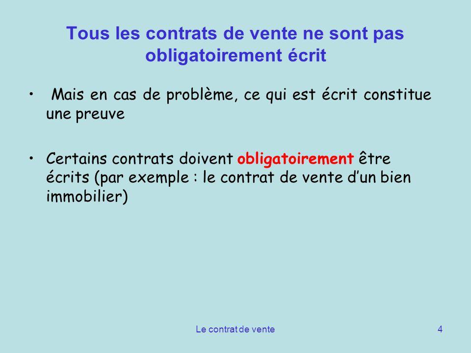 Le contrat de vente4 Tous les contrats de vente ne sont pas obligatoirement écrit Mais en cas de problème, ce qui est écrit constitue une preuve Certa