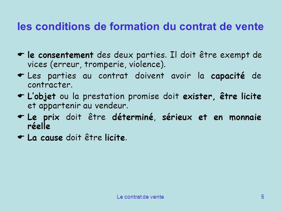 Le contrat de vente5 les conditions de formation du contrat de vente le consentement des deux parties. Il doit être exempt de vices (erreur, tromperie