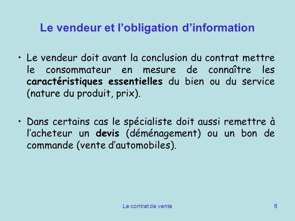 Le contrat de vente6 Le vendeur et lobligation dinformation Le vendeur doit avant la conclusion du contrat mettre le consommateur en mesure de connaît