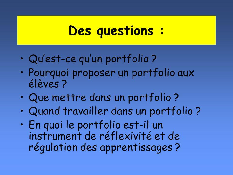 Des questions : Quest-ce quun portfolio ? Pourquoi proposer un portfolio aux élèves ? Que mettre dans un portfolio ? Quand travailler dans un portfoli