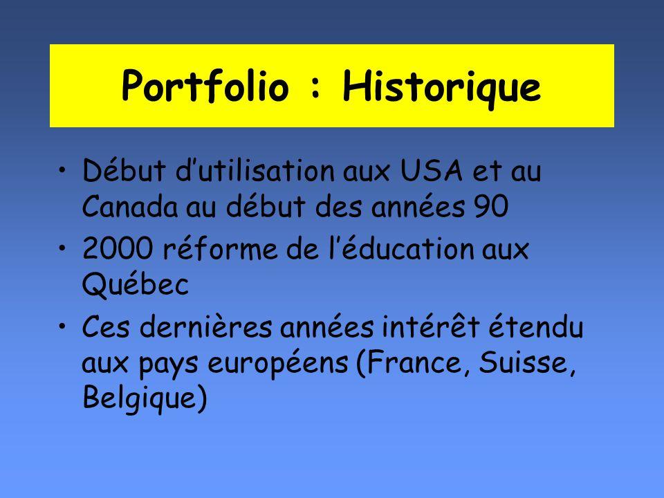 Portfolio : Historique Début dutilisation aux USA et au Canada au début des années 90 2000 réforme de léducation aux Québec Ces dernières années intér
