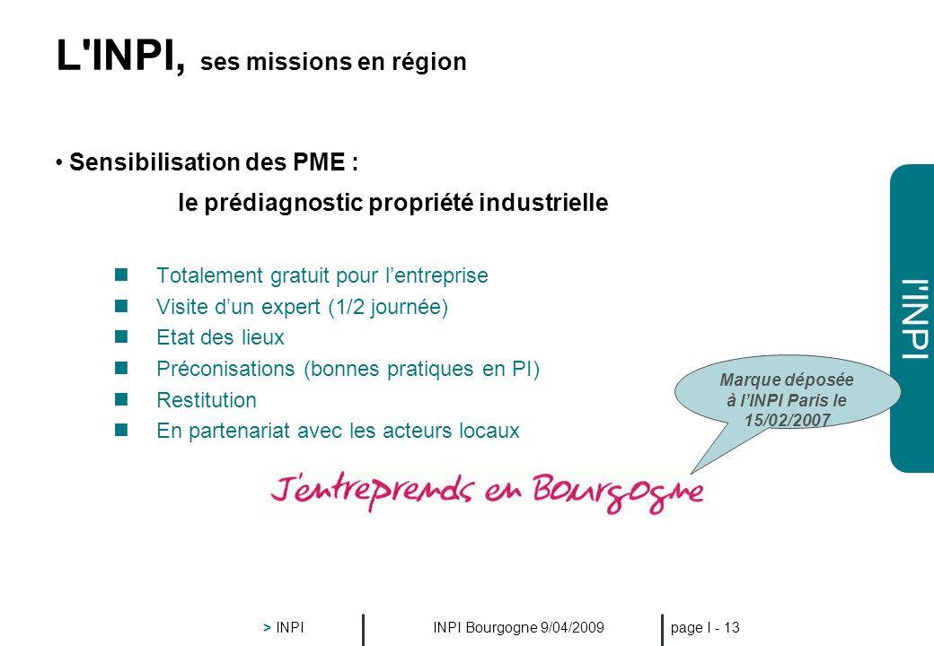 l'INPI INPI Bourgogne 9/04/2009 > INPI page I - 12 L'INPI, ses missions en région Renforcer la présence en région INPI Bourgogne 1/03/2008 Accueil du