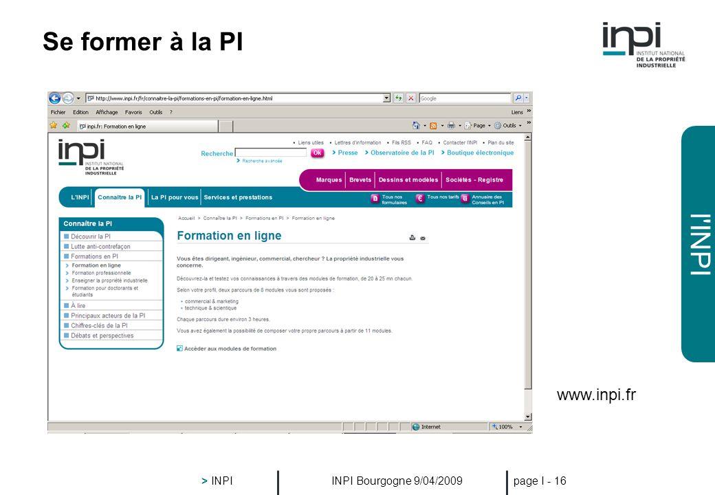 l'INPI INPI Bourgogne 9/04/2009 > INPI page I - 15 www.inpi.fr Accéder à linformation PI