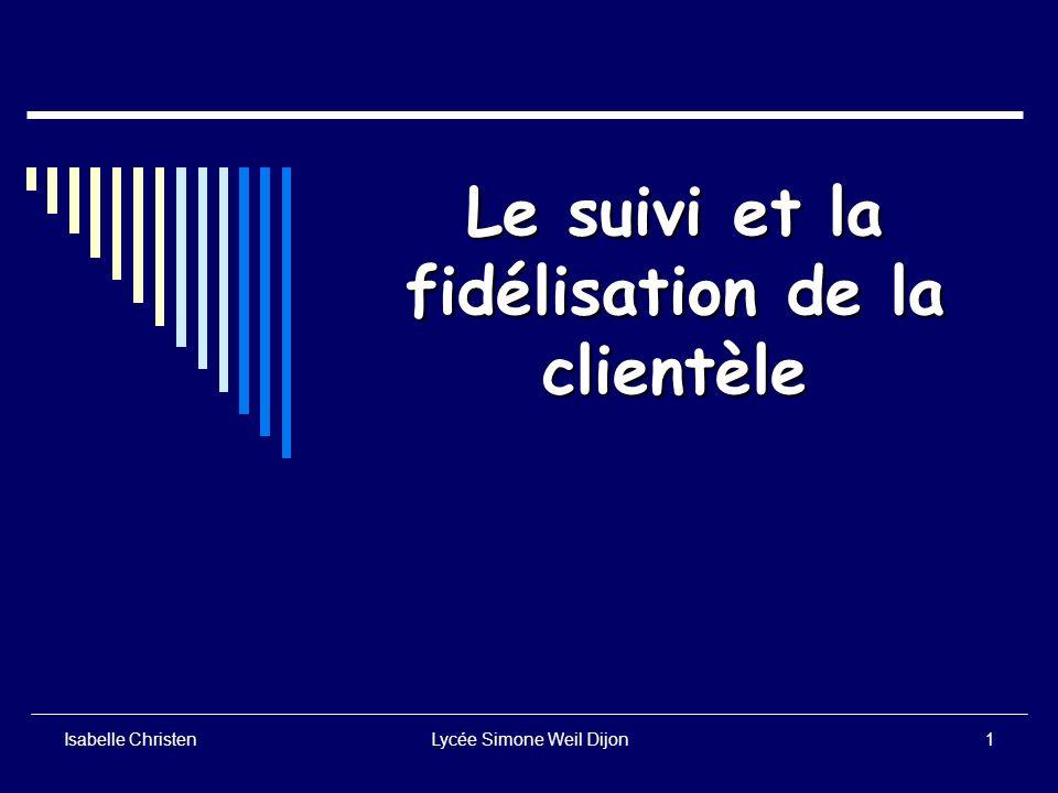 Isabelle ChristenLycée Simone Weil Dijon1 Le suivi et la fidélisation de la clientèle
