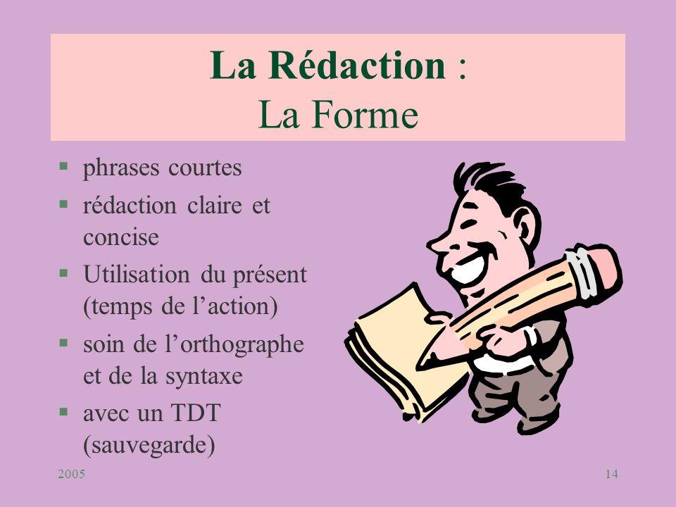 200514 La Rédaction : La Forme §phrases courtes §rédaction claire et concise §Utilisation du présent (temps de laction) §soin de lorthographe et de la
