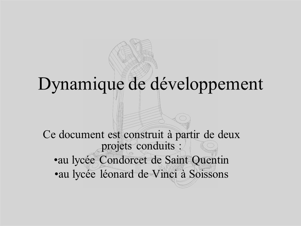 Dynamique de développement Ce document est construit à partir de deux projets conduits : au lycée Condorcet de Saint Quentin au lycée léonard de Vinci à Soissons
