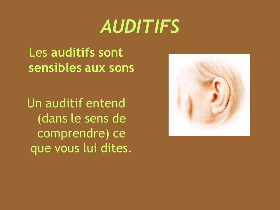 AUDITIFS Les auditifs sont sensibles aux sons Un auditif entend (dans le sens de comprendre) ce que vous lui dites.