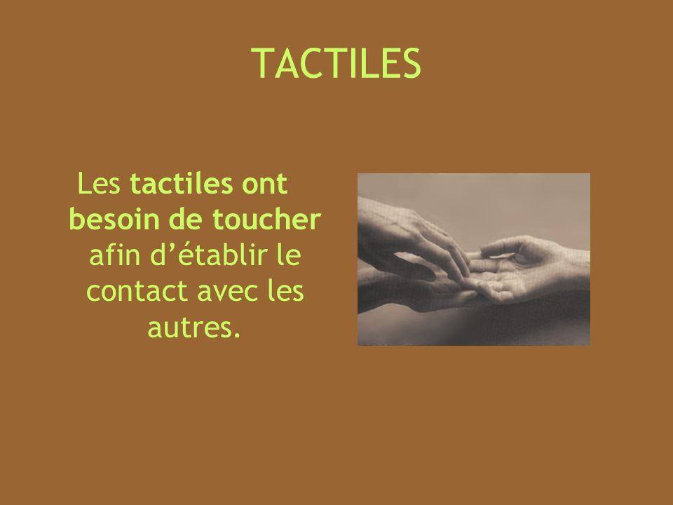 TACTILES Les tactiles ont besoin de toucher afin détablir le contact avec les autres.