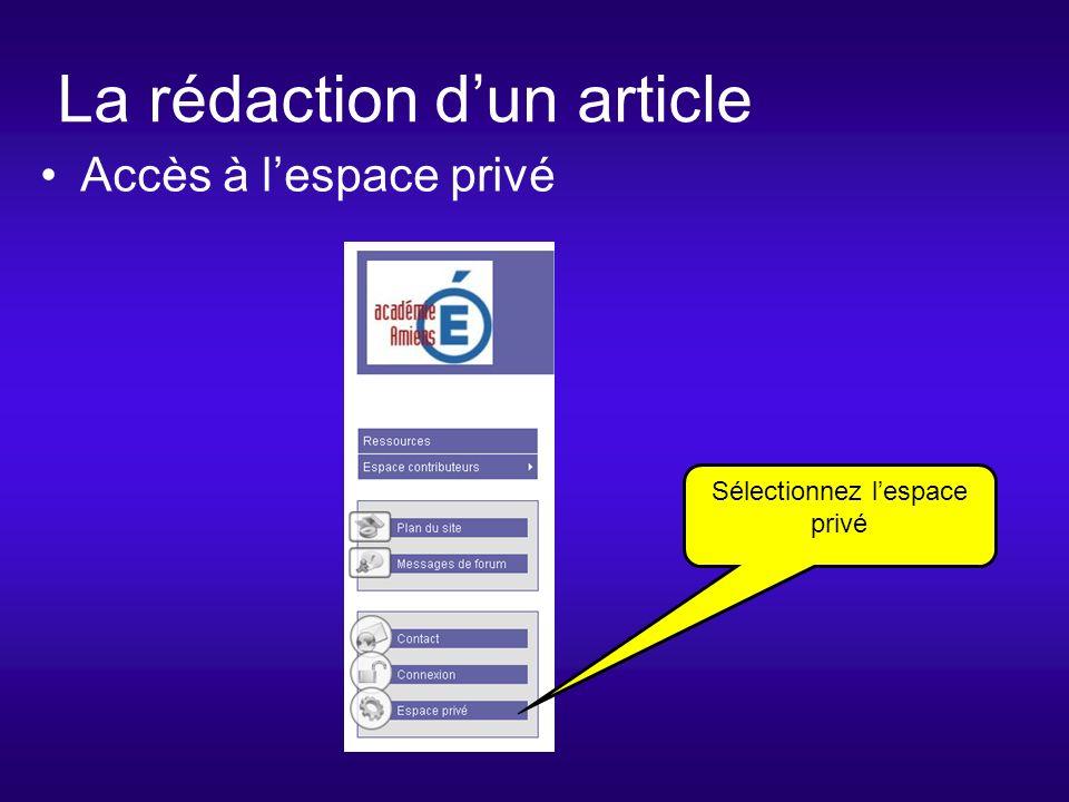 La rédaction dun article Accès à lespace privé Sélectionnez lespace privé