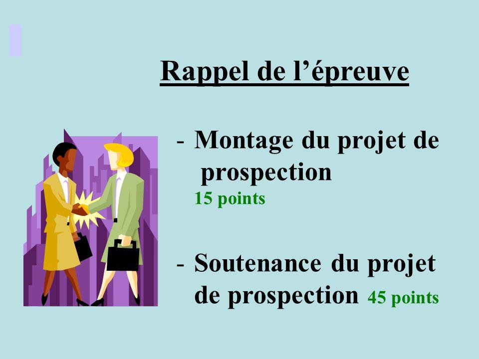 Rappel de lépreuve -Montage du projet de prospection 15 points -Soutenance du projet de prospection 45 points