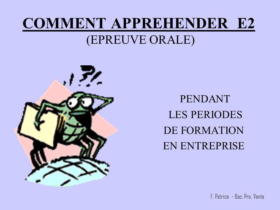 COMMENT APPREHENDER E2 (EPREUVE ORALE) PENDANT LES PERIODES DE FORMATION EN ENTREPRISE F.