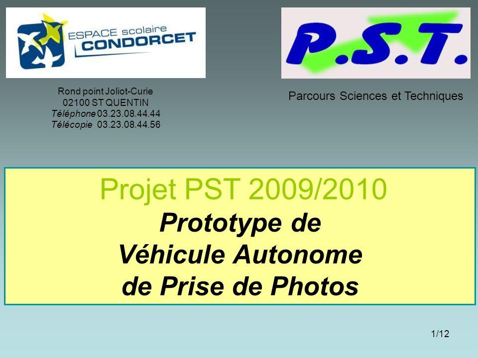 1/12 Projet PST 2009/2010 Prototype de Véhicule Autonome de Prise de Photos Rond point Joliot-Curie 02100 ST QUENTIN Téléphone03.23.08.44.44 Télécopie03.23.08.44.56 Parcours Sciences et Techniques