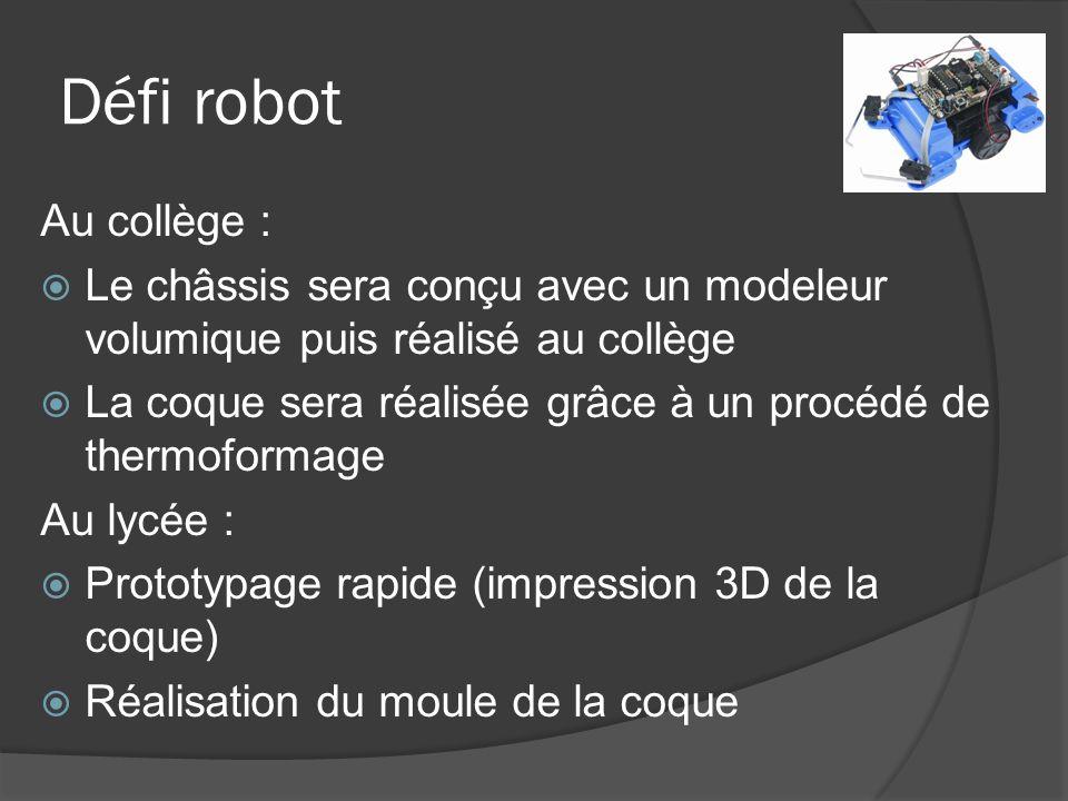 Défi robot Au collège : Le châssis sera conçu avec un modeleur volumique puis réalisé au collège La coque sera réalisée grâce à un procédé de thermofo