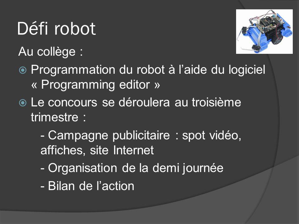 Défi robot Au collège : Programmation du robot à laide du logiciel « Programming editor » Le concours se déroulera au troisième trimestre : - Campagne