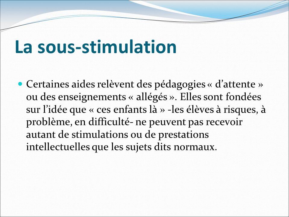 La sous-stimulation Certaines aides relèvent des pédagogies « dattente » ou des enseignements « allégés ». Elles sont fondées sur lidée que « ces enfa
