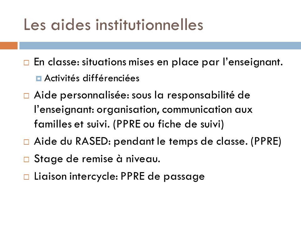 Les aides institutionnelles En classe: situations mises en place par lenseignant.