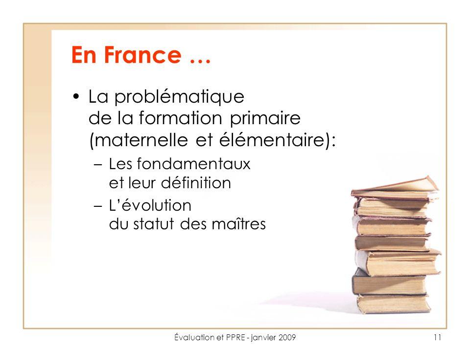 Évaluation et PPRE - janvier 200911 En France … La problématique de la formation primaire (maternelle et élémentaire): –Les fondamentaux et leur définition –Lévolution du statut des maîtres