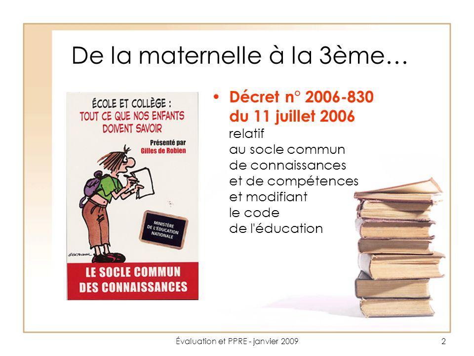 Évaluation et PPRE - janvier 200923 La philosophie Bien que désormais il en constitue le fondement, le socle ne se substitue pas aux programmes de l école primaire et du collège ; il n en est pas non plus le condensé.