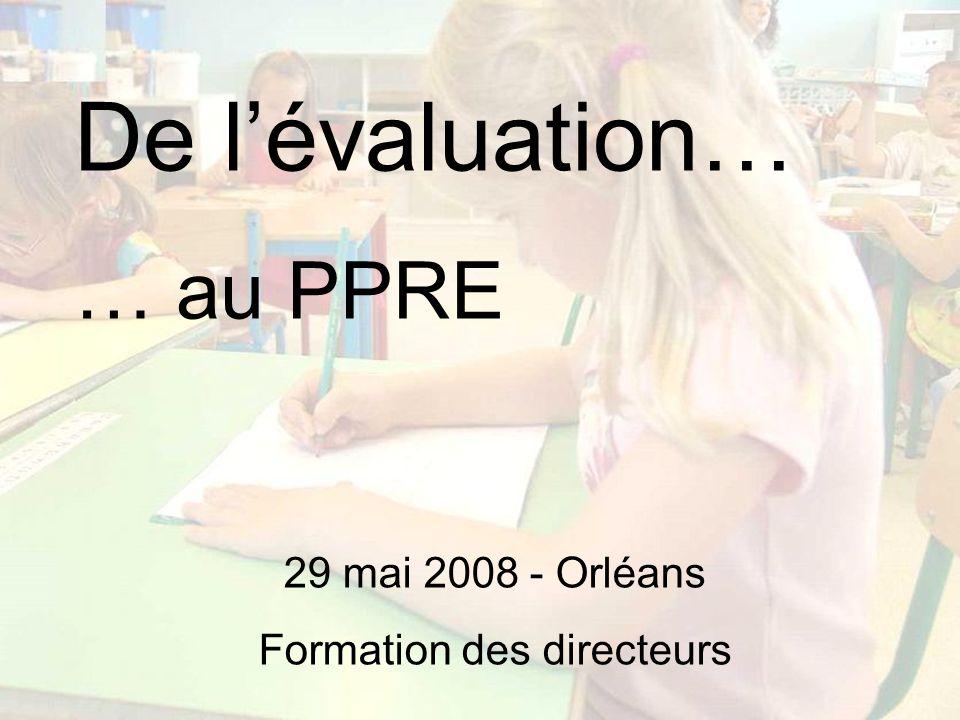 De lévaluation… … au PPRE 29 mai 2008 - Orléans Formation des directeurs