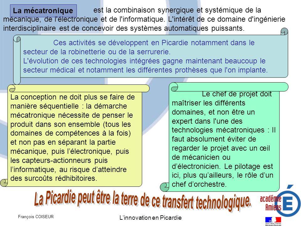 François COISEUR Linnovation en Picardie est la combinaison synergique et systémique de la mécanique, de l'électronique et de l'informatique. L'intérê