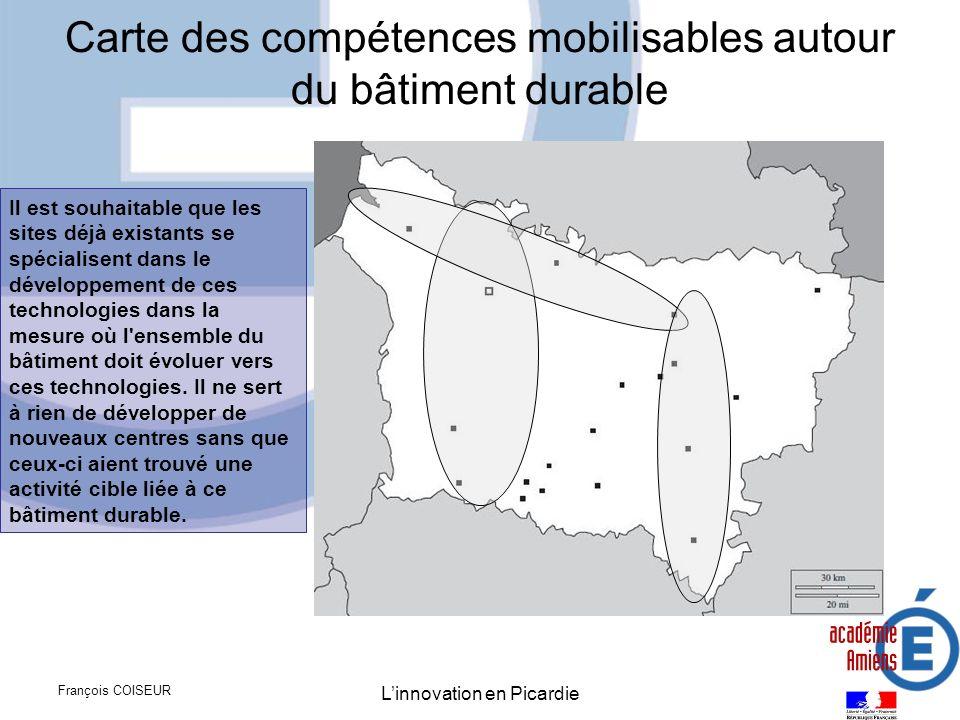 François COISEUR Linnovation en Picardie Carte des compétences mobilisables autour du bâtiment durable Il est souhaitable que les sites déjà existants