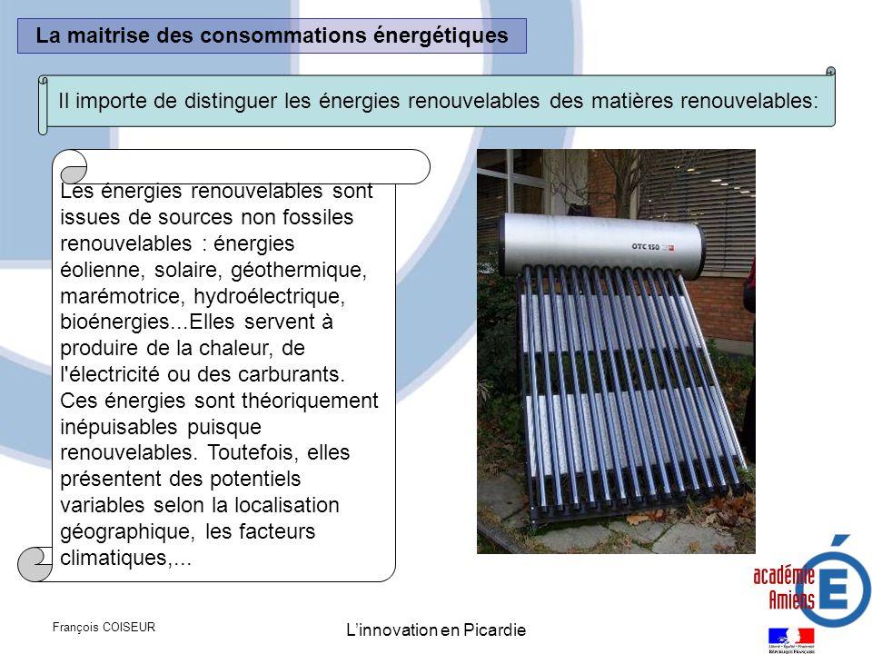 François COISEUR Linnovation en Picardie La maitrise des consommations énergétiques Il importe de distinguer les énergies renouvelables des matières r