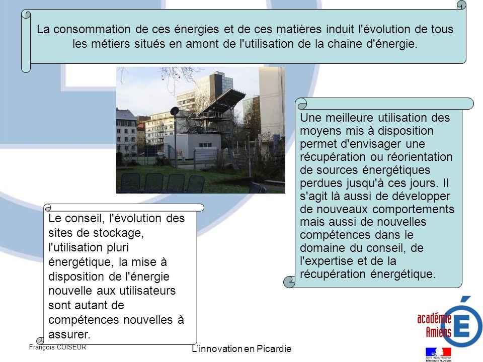 François COISEUR Linnovation en Picardie La consommation de ces énergies et de ces matières induit l'évolution de tous les métiers situés en amont de