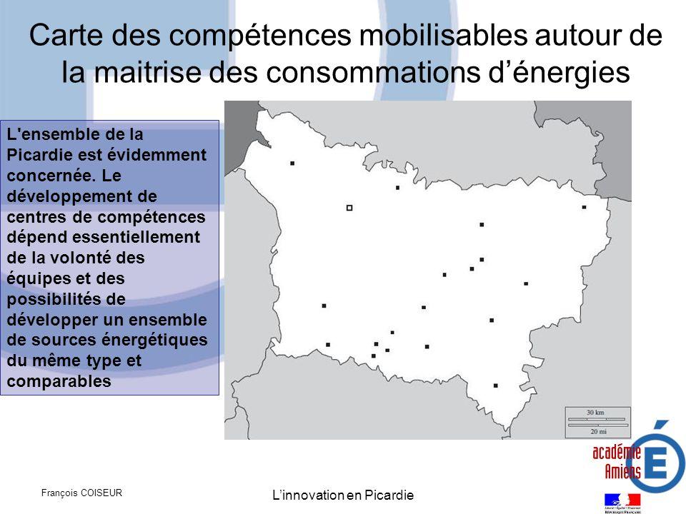 François COISEUR Linnovation en Picardie Carte des compétences mobilisables autour de la maitrise des consommations dénergies L'ensemble de la Picardi