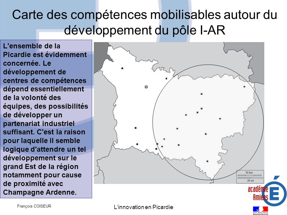 François COISEUR Linnovation en Picardie Carte des compétences mobilisables autour du développement du pôle I-AR L'ensemble de la Picardie est évidemm