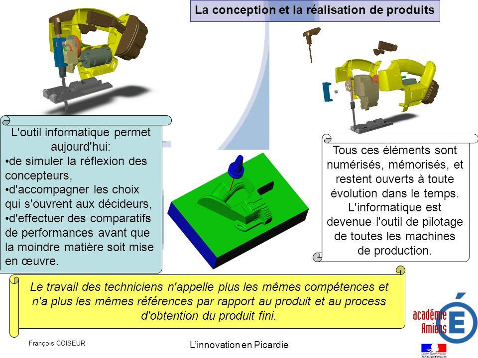 François COISEUR Linnovation en Picardie La conception et la réalisation de produits L'outil informatique permet aujourd'hui: de simuler la réflexion