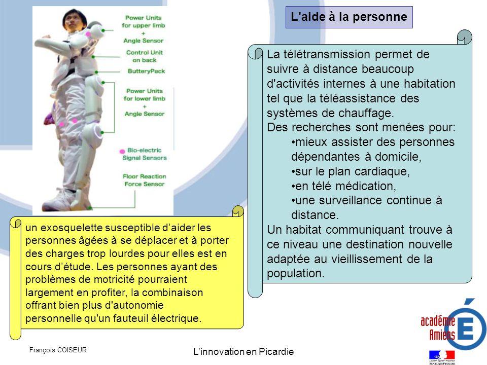 François COISEUR Linnovation en Picardie L'aide à la personne La télétransmission permet de suivre à distance beaucoup d'activités internes à une habi