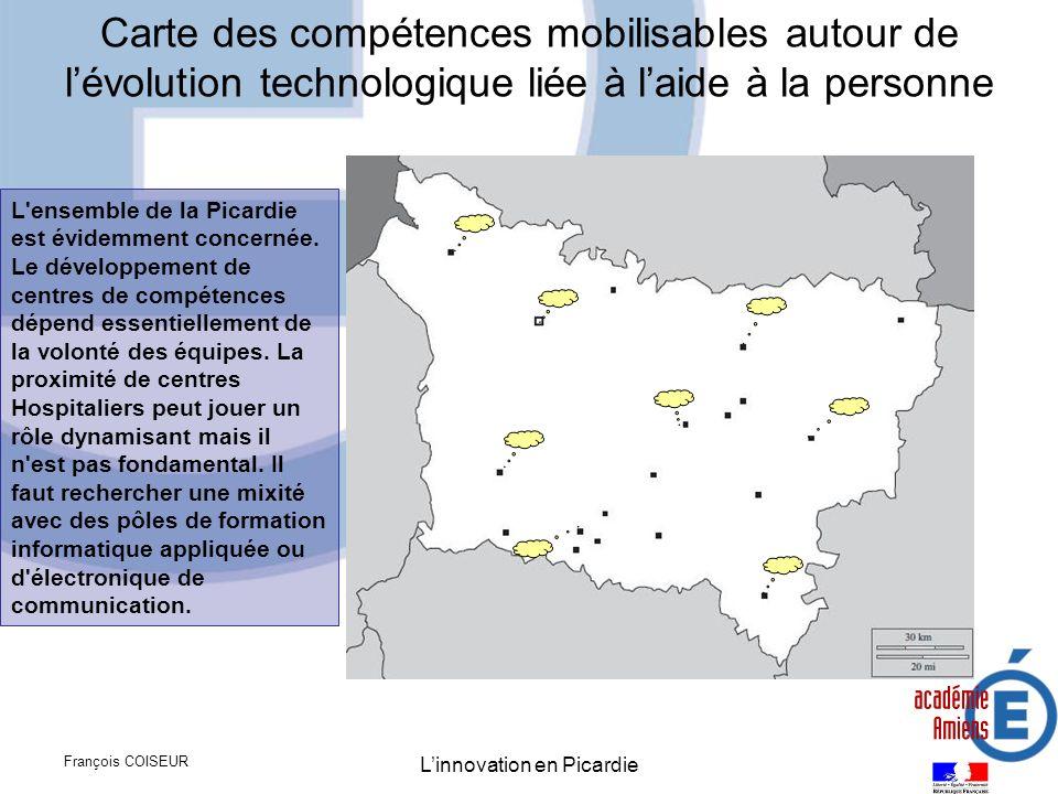 François COISEUR Linnovation en Picardie Carte des compétences mobilisables autour de lévolution technologique liée à laide à la personne L'ensemble d
