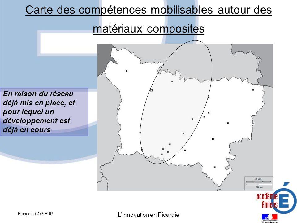 François COISEUR Linnovation en Picardie Carte des compétences mobilisables autour des matériaux composites En raison du réseau déjà mis en place, et