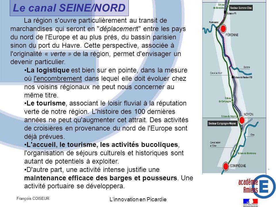 François COISEUR Linnovation en Picardie Le canal SEINE/NORD La région s'ouvre particulièrement au transit de marchandises qui seront en