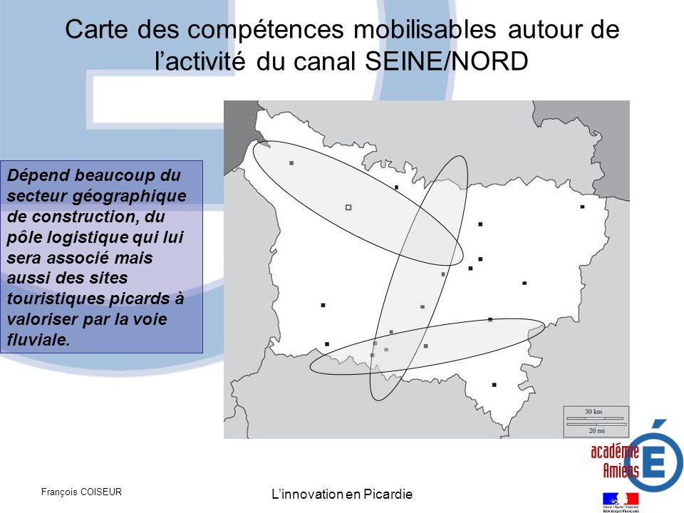 François COISEUR Linnovation en Picardie Carte des compétences mobilisables autour de lactivité du canal SEINE/NORD Dépend beaucoup du secteur géograp