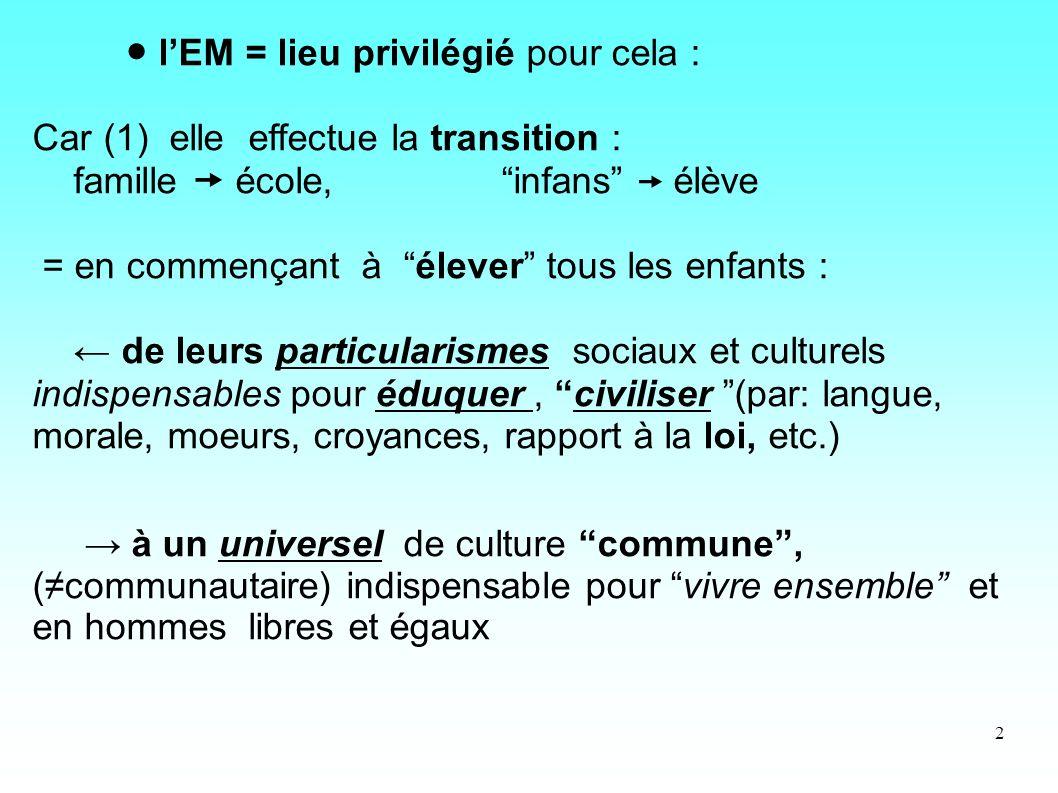 2 lEM = lieu privilégié pour cela : Car (1) elle effectue la transition : famille école, infans élève = en commençant à élever tous les enfants : de l