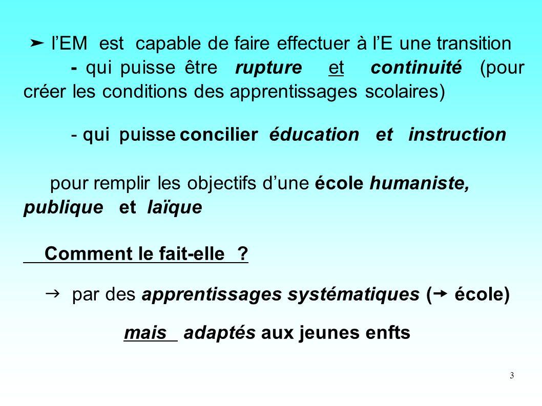 3 lEM est capable de faire effectuer à lE une transition - qui puisse être rupture et continuité (pour créer les conditions des apprentissages scolair