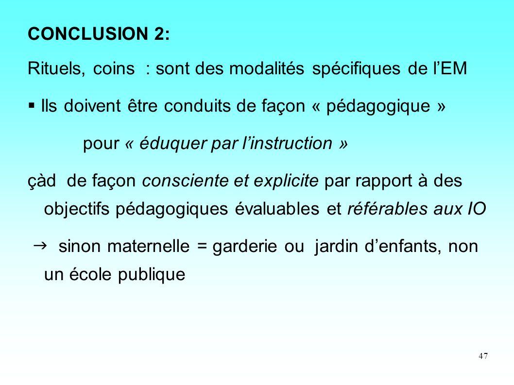 47 CONCLUSION 2: Rituels, coins : sont des modalités spécifiques de lEM Ils doivent être conduits de façon « pédagogique » pour « éduquer par linstruc