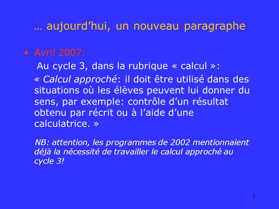 3 … aujourdhui, un nouveau paragraphe Avril 2007: Au cycle 3, dans la rubrique « calcul »: « Calcul approché: il doit être utilisé dans des situations